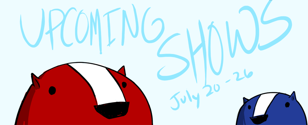 Upcoming badger shows: July 20-26th